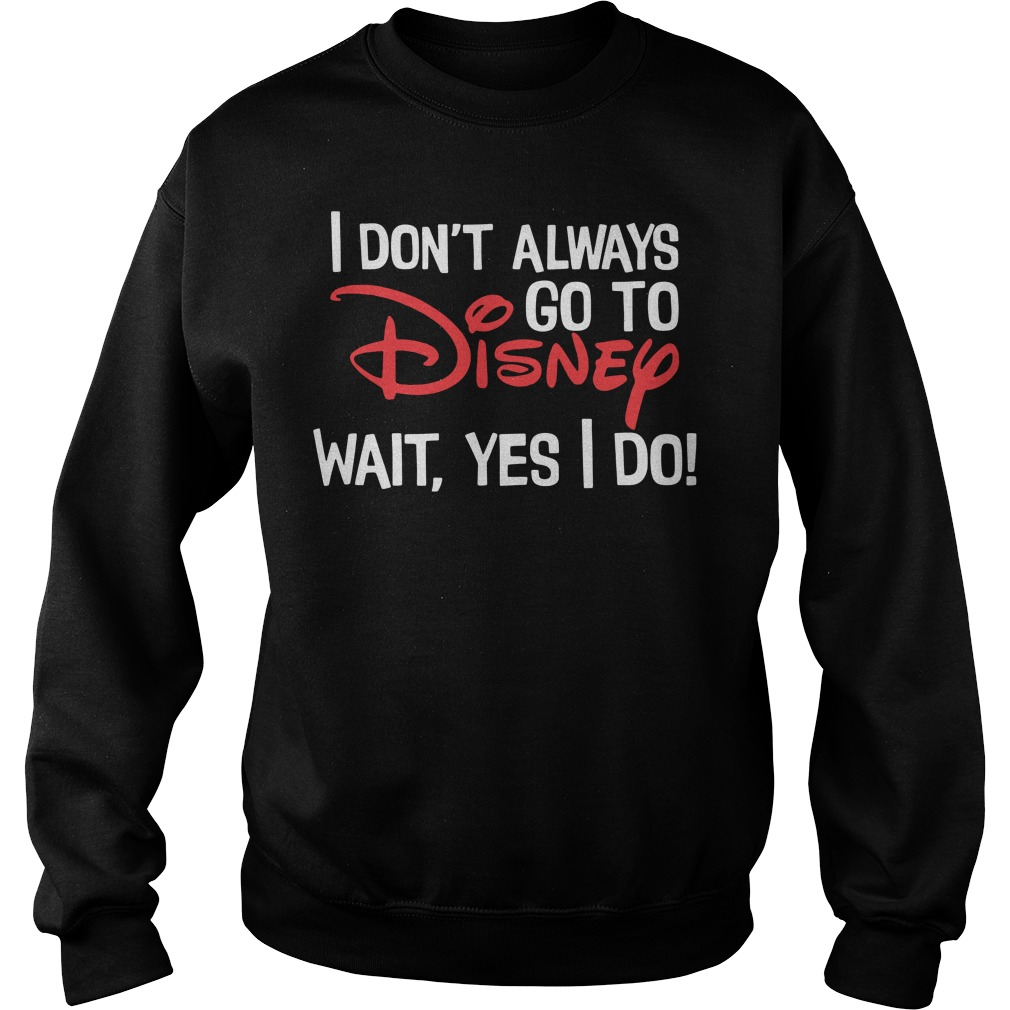 I don't always go to Disney wait yes I do Sweater
