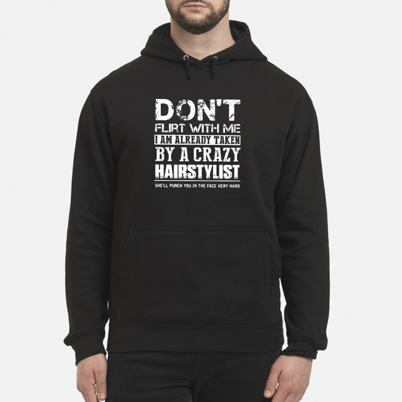 Don't flirt with me I am already taken by a crazy Hairstylist Hoodie