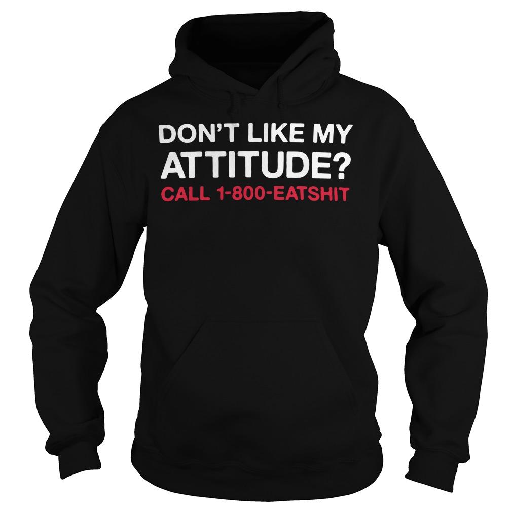 Don't like My attitude call 1-800-eatshit Hoodie