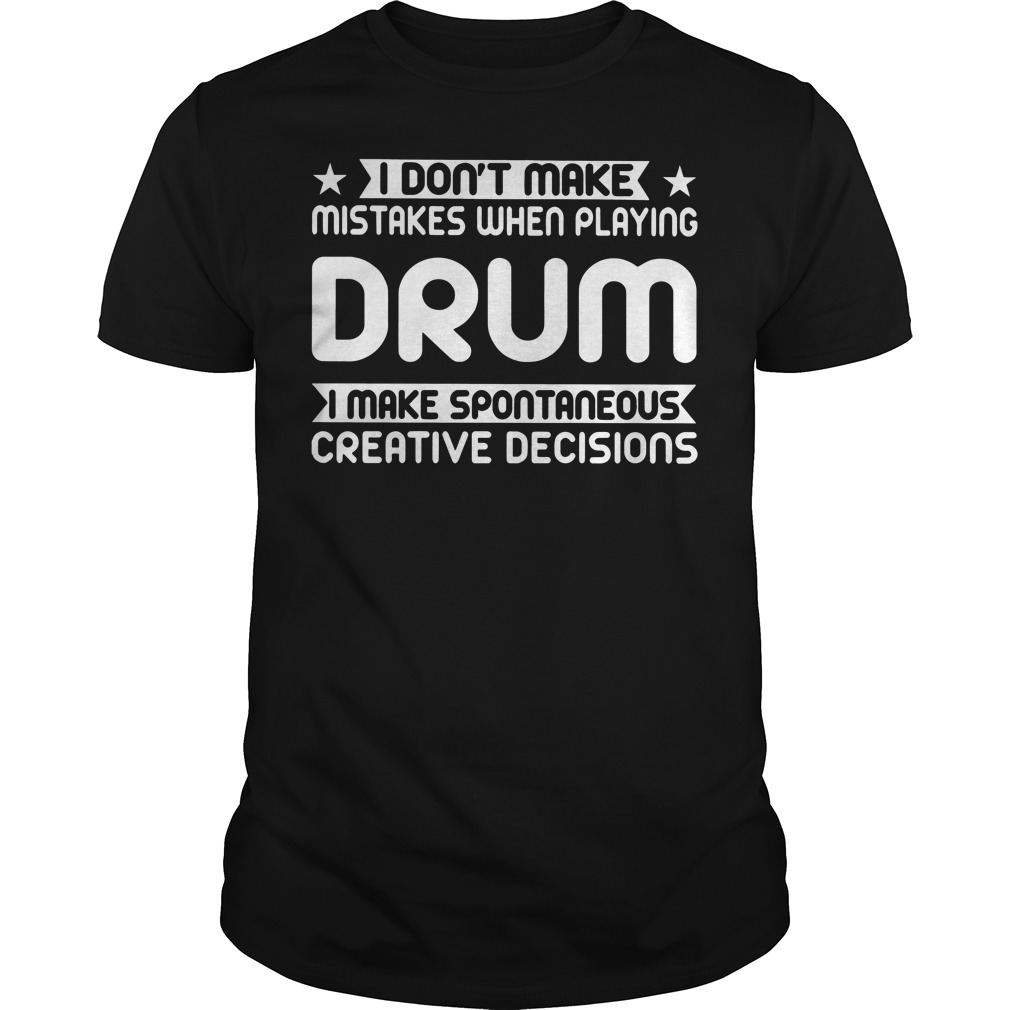 I don't make mistakes when playing drum I make shirt
