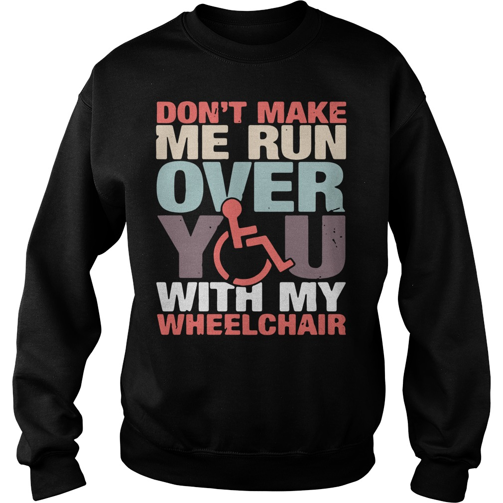 Don't make me run over you with my wheelchair Sweater
