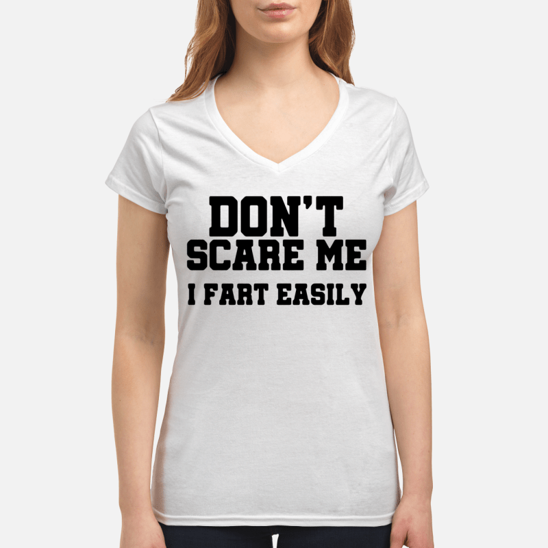 Don't scare me I fart easily V-neck t-shirt