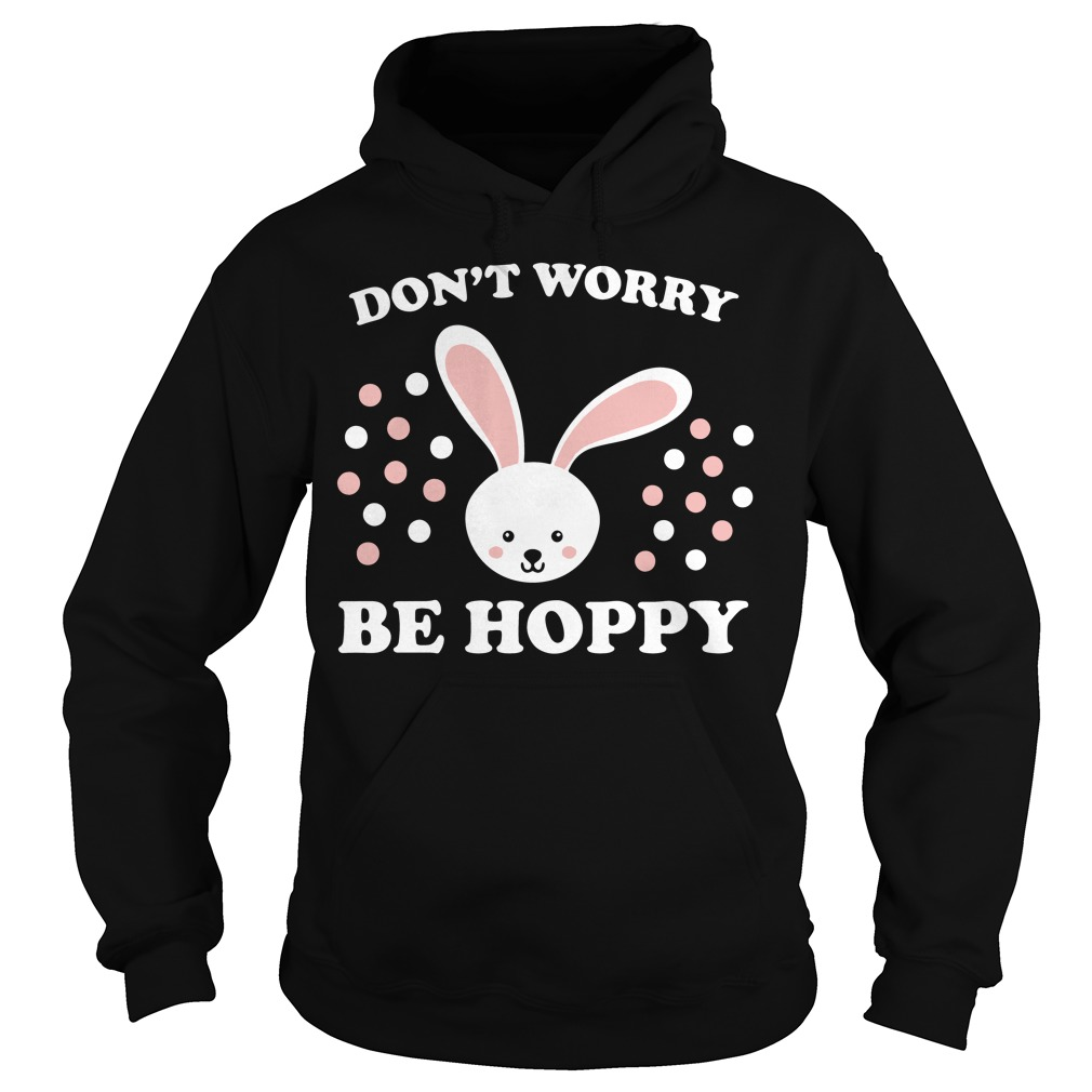 Don't worry be hoppy Easter Hoodie
