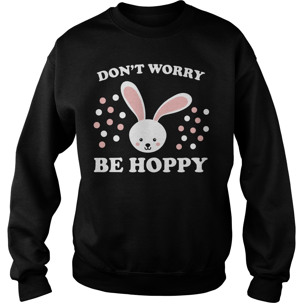 Don't worry be hoppy Easter Sweater