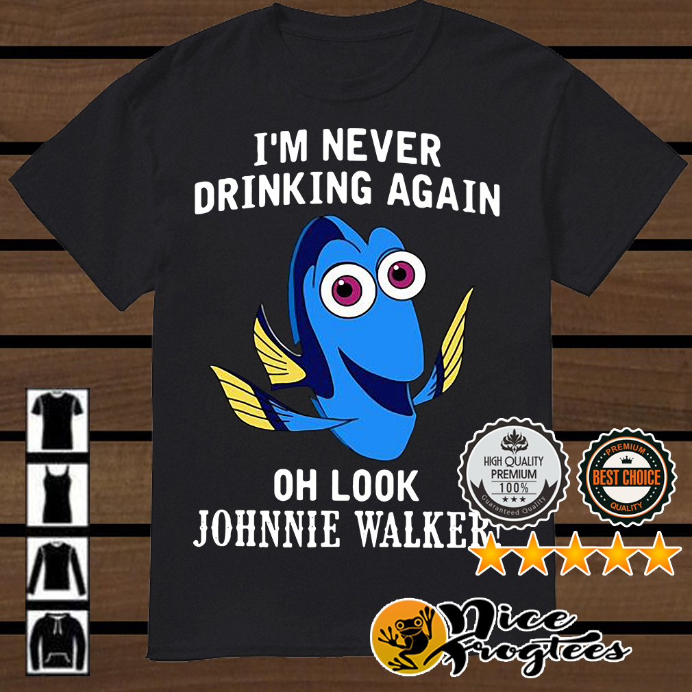 Dory fish I'm never drinking again oh look Johnnie Walker shirt