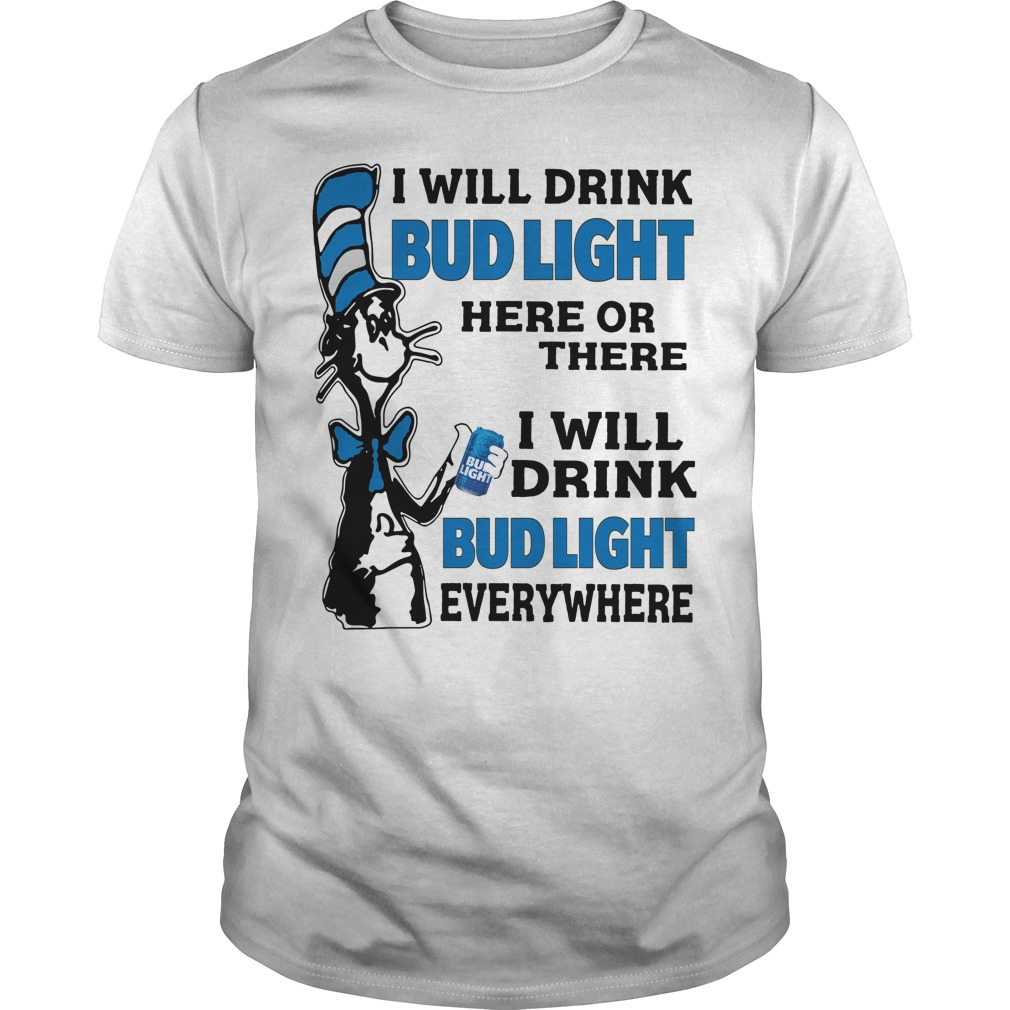 Dr Seuss I Will Drink Bud Light Here Or There I Will Drink