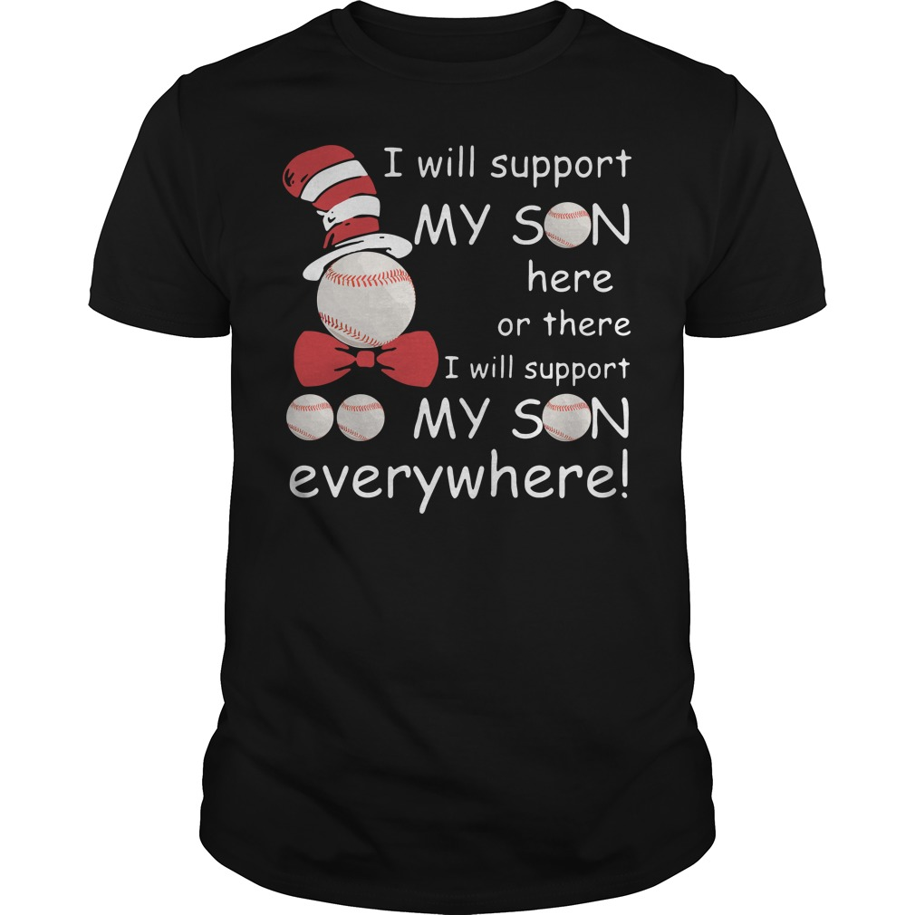 Dr Seuss I will support my son here or there I will my son everywhere shirt