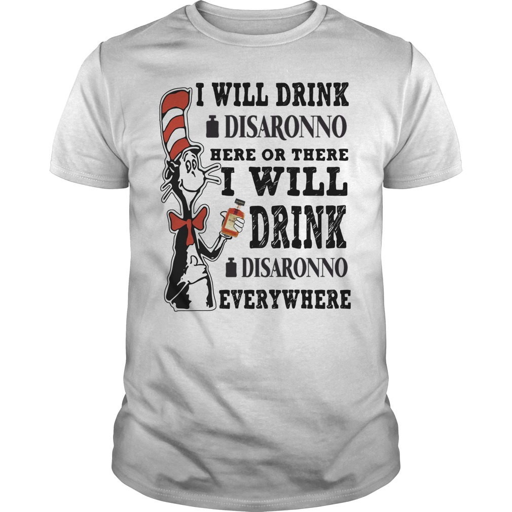 Dr Seuss I will drink Disaronno here or there shirt