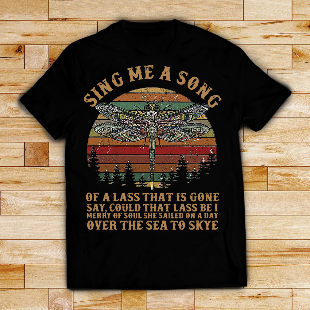 Dragonfly sing me a song of a lass that is gone say could that lass be retro shirt