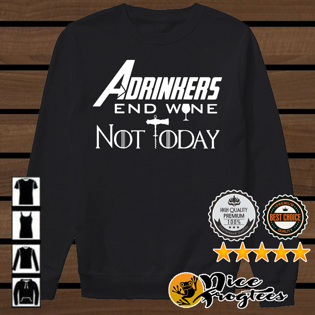 Drinker Adrinkers end wine not today Marvel Avengers Endgame Game of Thrones shirt