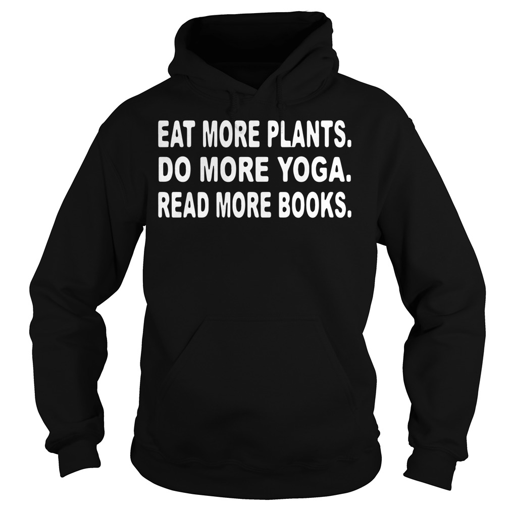 Eat more plants do more yoga read more book Hoodie