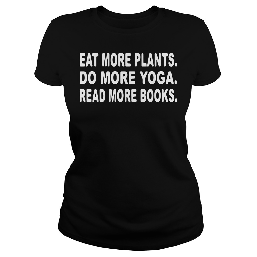 Eat more plants do more yoga read more book Ladies tee