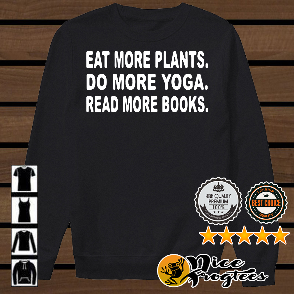 Eat more plants do more yoga read more book shirt