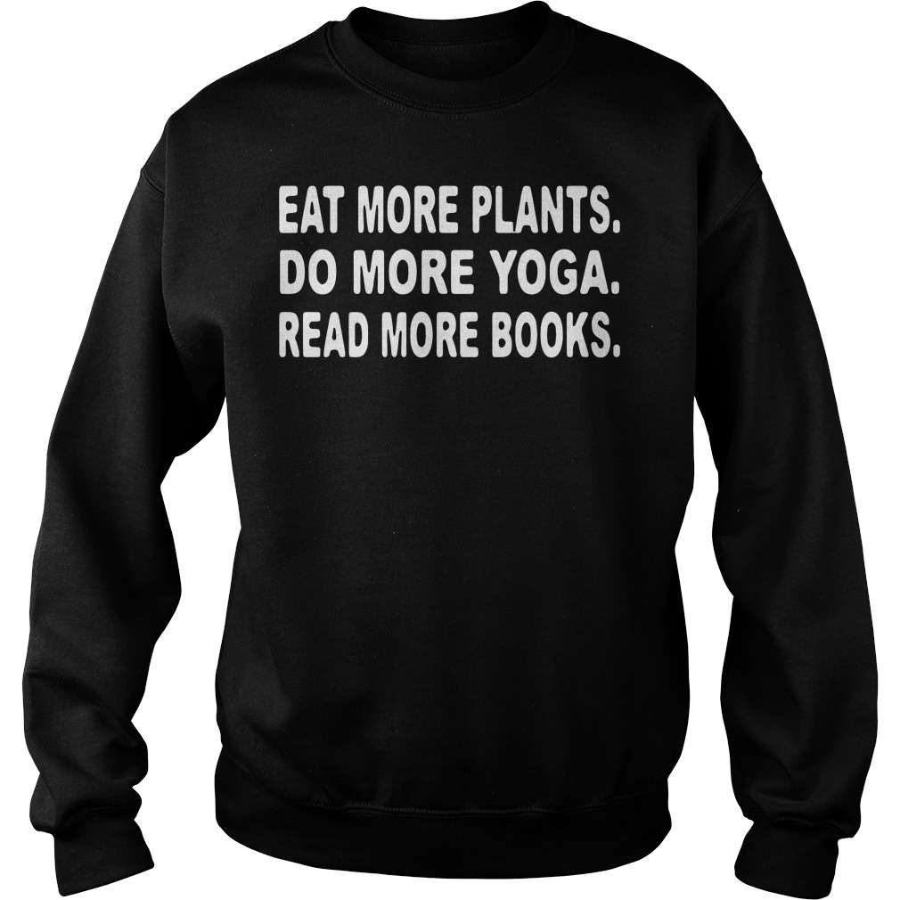 Eat more plants do more yoga read more book Sweater