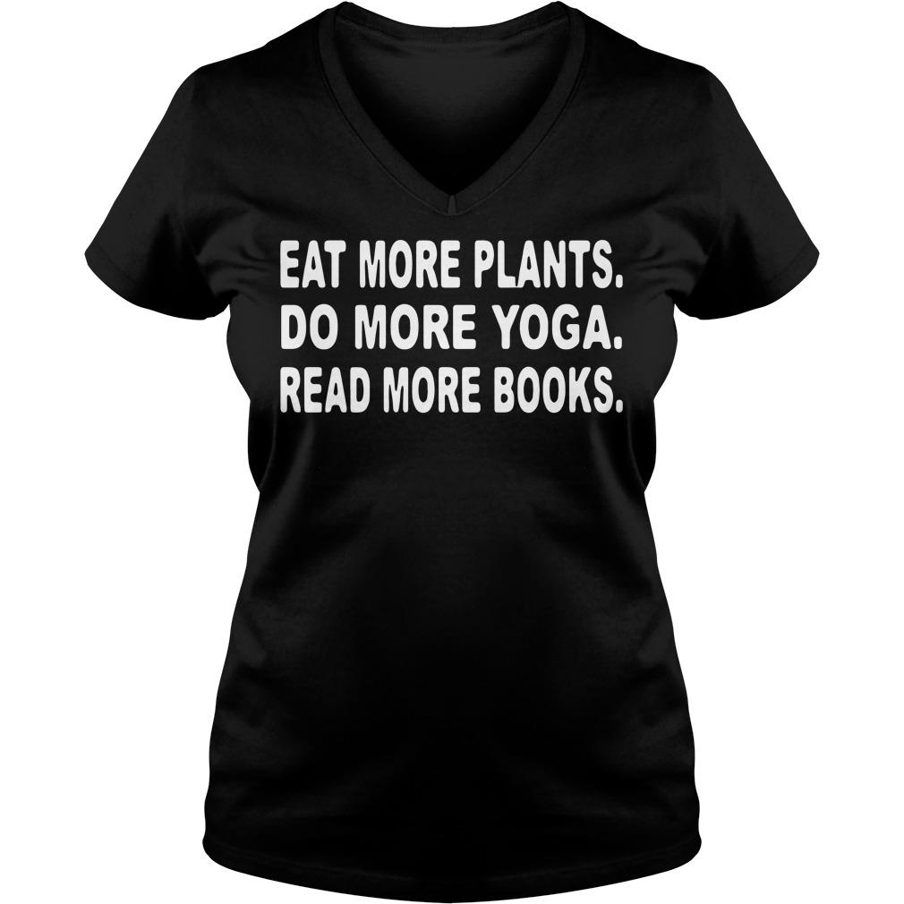 Eat more plants do more yoga read more book V-neck t-shirt