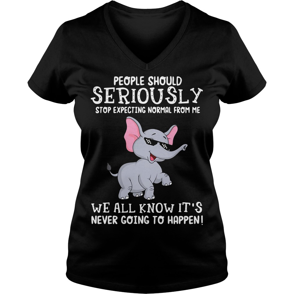 Elephant people should seriously stop expecting normal from me we all know V-neck t-shirt