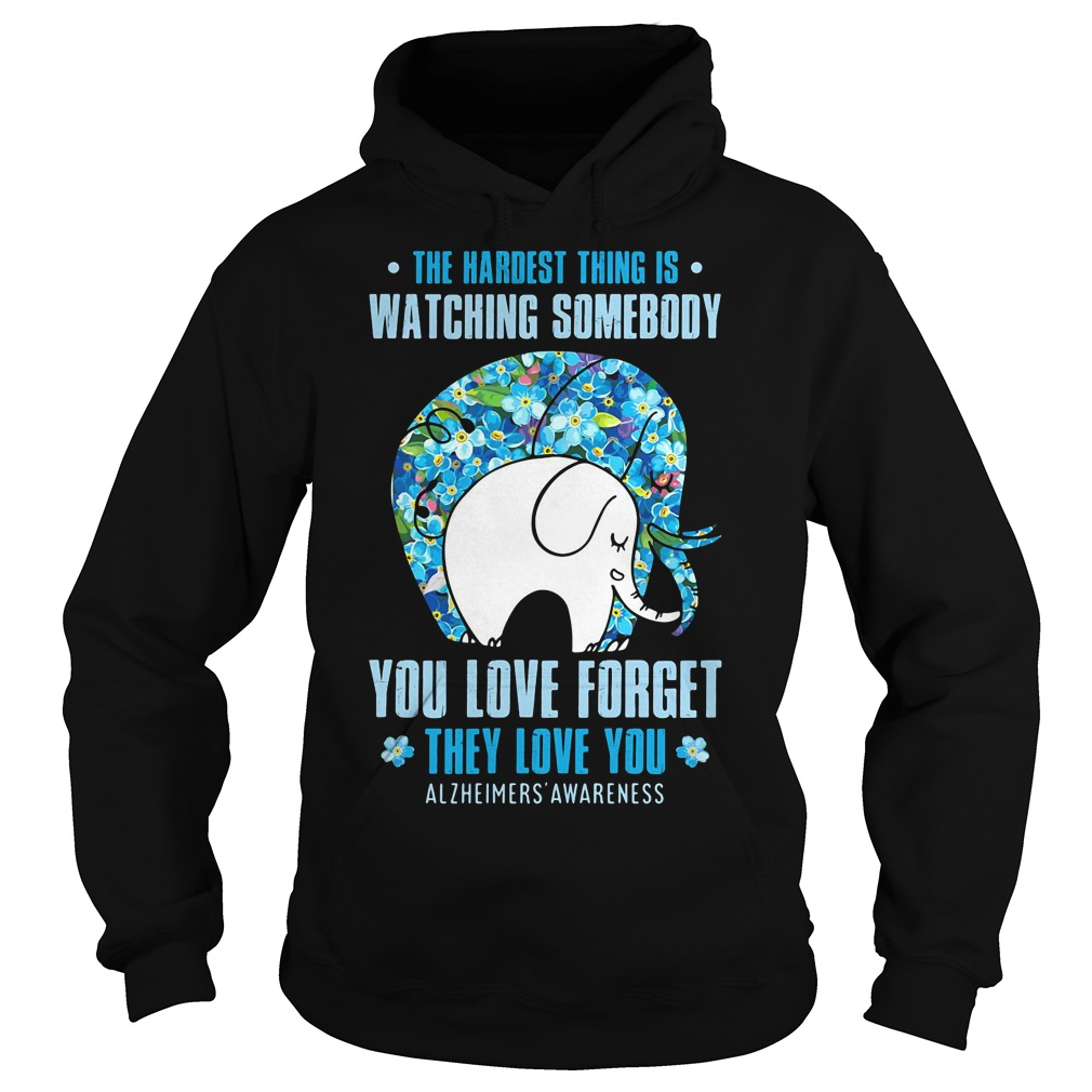 Elephant - the hardest thing is watching somebody you love forget Hoodie