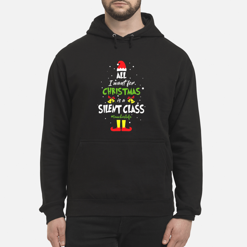 Elf all I want for Christmas is a silent class teacherlife Hoodie