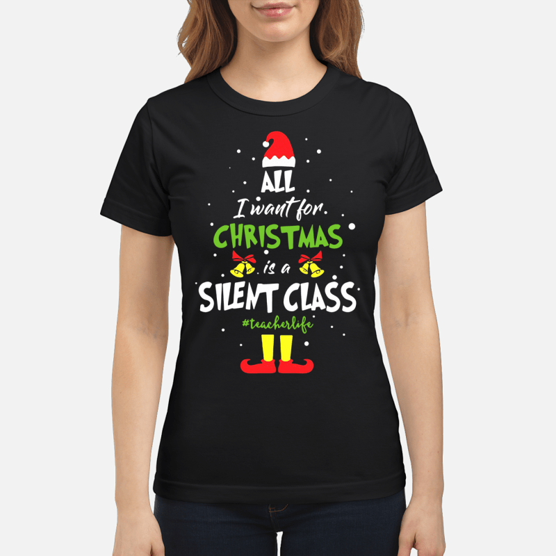 Elf all I want for Christmas is a silent class teacherlife Ladies tee