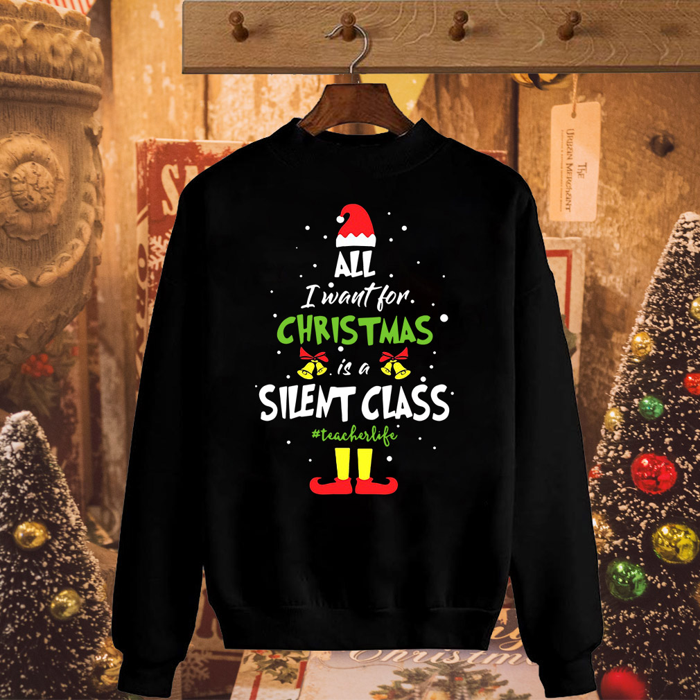 Elf all I want for Christmas is a silent class teacherlife sweater