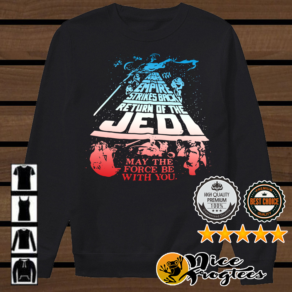 The Empire Strikes Back Return of the Jedi may the force be with you shirt