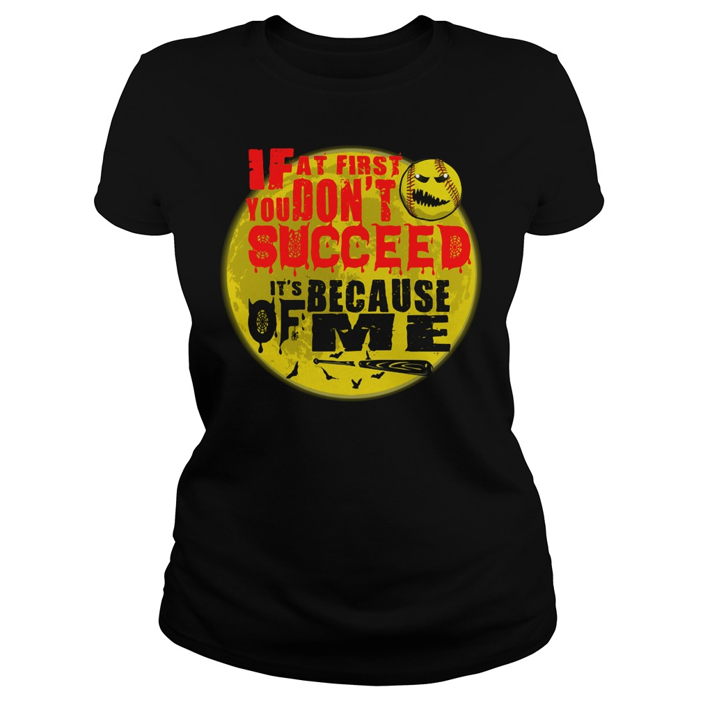 Baseball If at first you don't succeed It's because of me Ladies tee