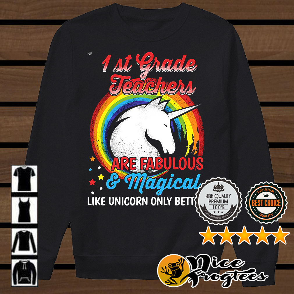 First grade teachers are fabulous and magical like Unicorn only better shirt
