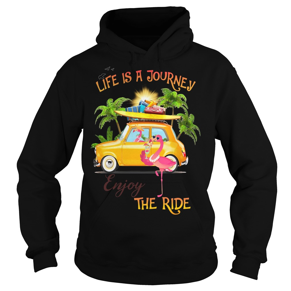 Flamingo life is a journey enjoy the ride Hoodie