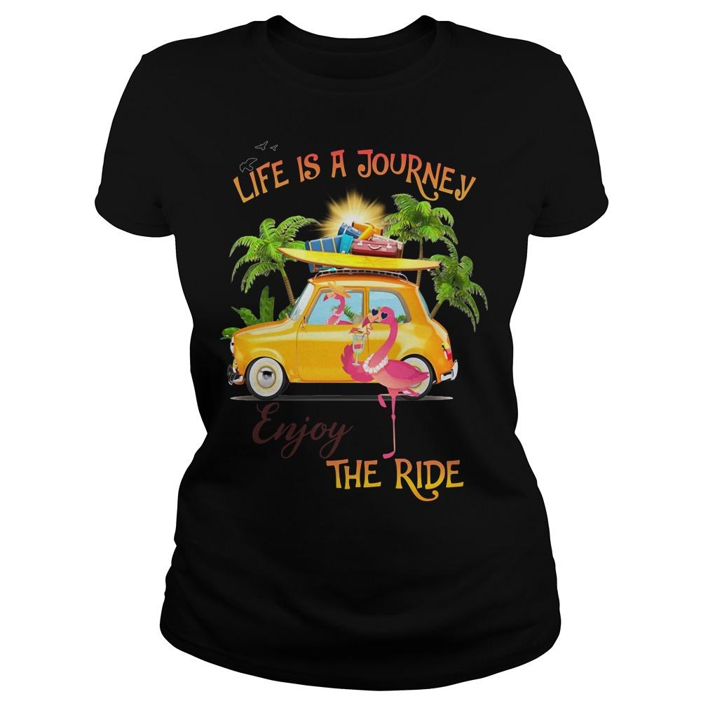 Flamingo life is a journey enjoy the ride Ladies Tee