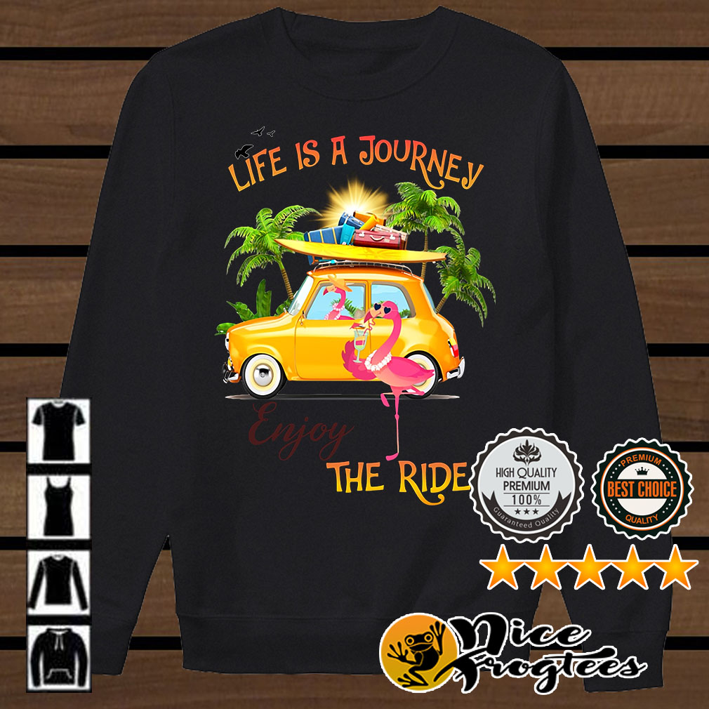 Flamingo life is a journey enjoy the ride shirt