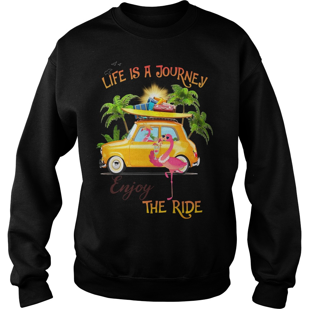 Flamingo life is a journey enjoy the ride Sweater