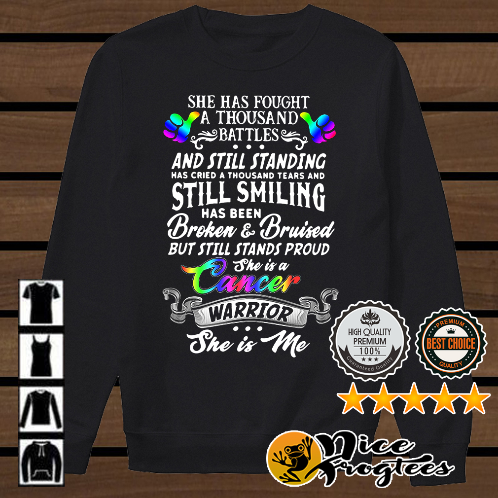 She has fought a thousand battles and still standing cancer warrior she is me shirt
