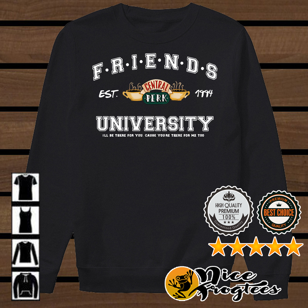 Friends central perk University I'll be there for you cause you're for me too est 1994 shirt