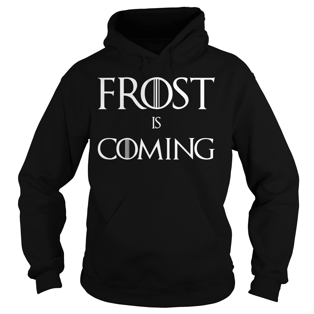 Frost is Coming Hoodie