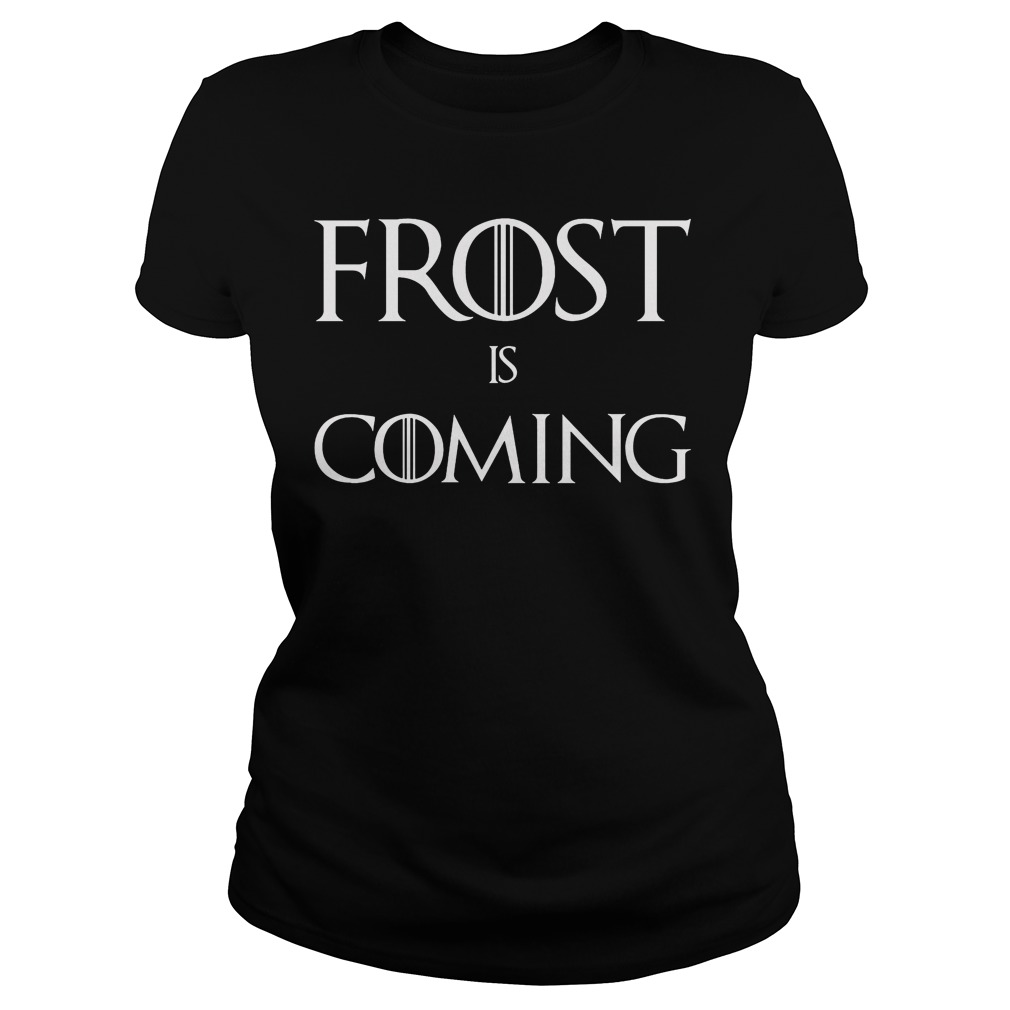 Frost is Coming Ladies tee