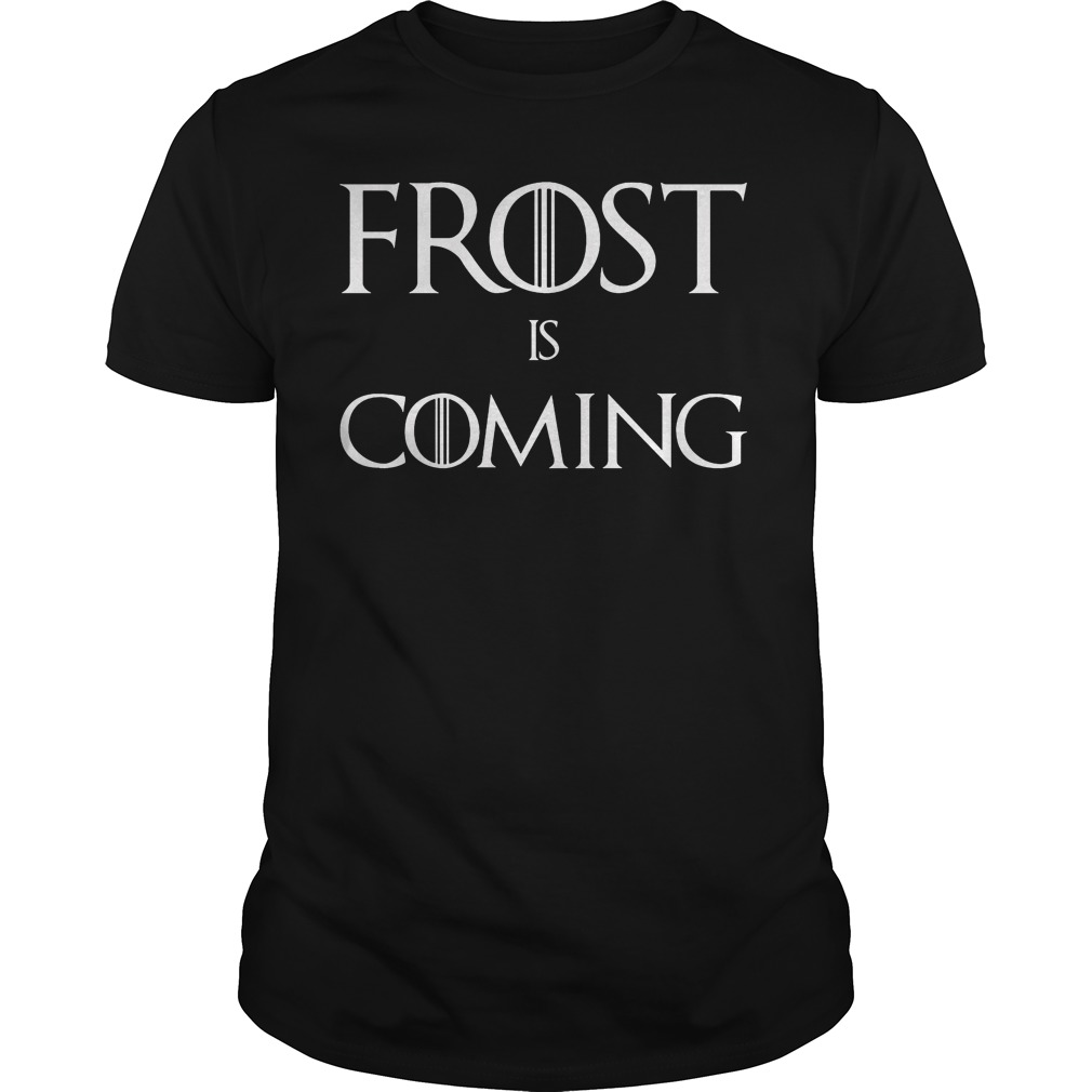 Frost is Coming shirt