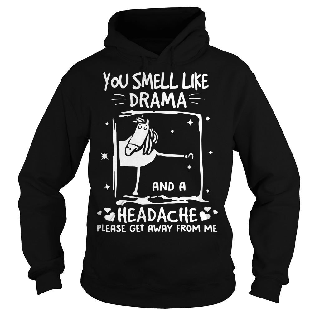 Funny horse you smell like drama and a headache please get away from me Hoodie