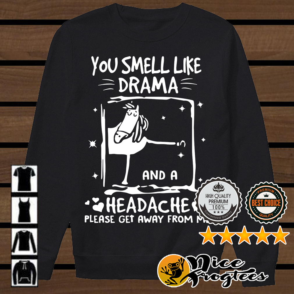 Funny horse you smell like drama and a headache please get away from me shirt