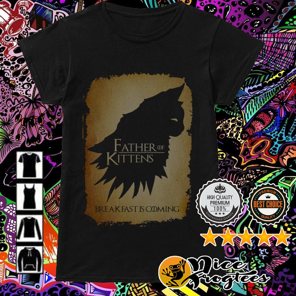 Game of Thrones father of kittens breakfast is coming Ladies Tee