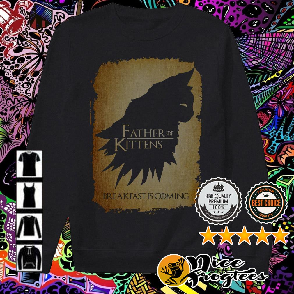 Game of Thrones father of kittens breakfast is coming Sweater