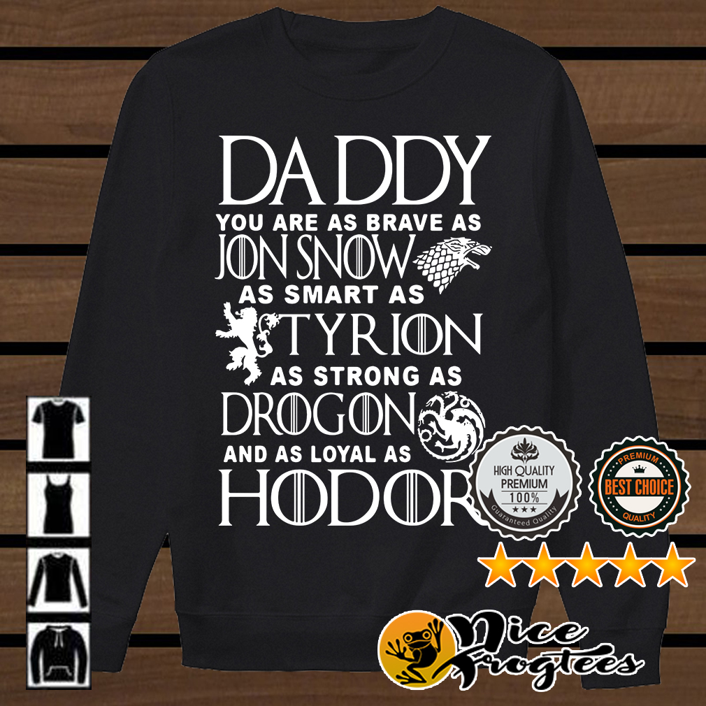 Game Of Thrones daddy you are as brave as Jon Snow as smart as Tyrion shirt