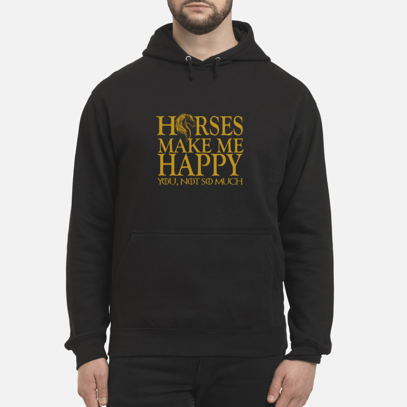Game of Thrones horse make me happy you not so much Hoodie