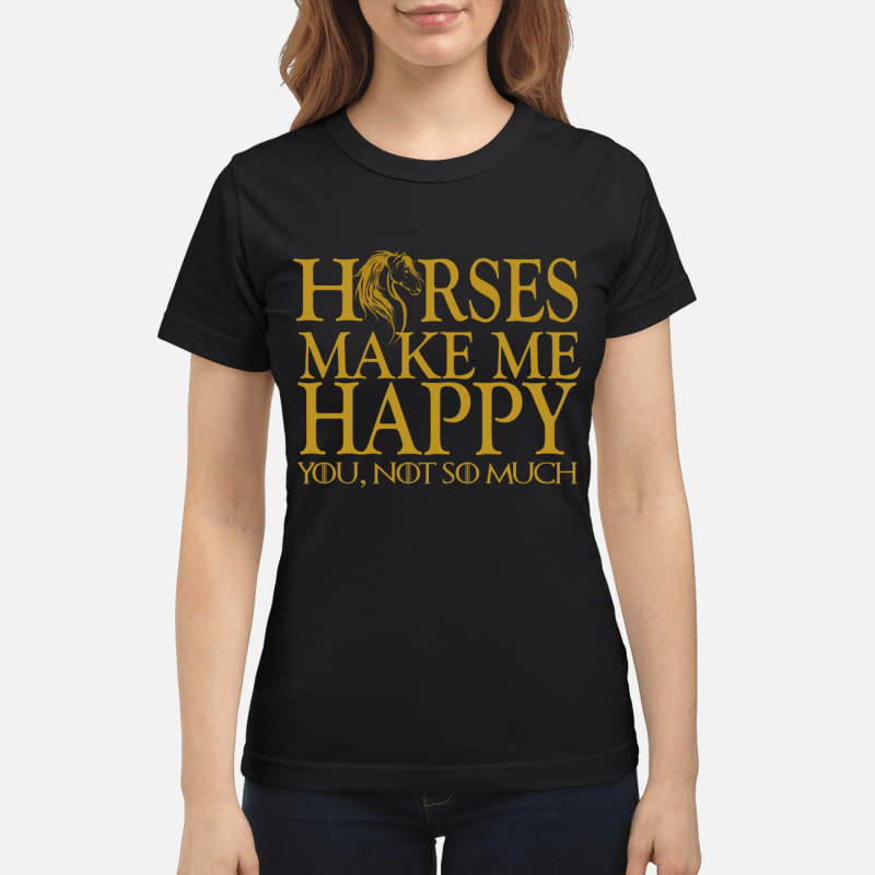 Game of Thrones horse make me happy you not so much Ladies tee