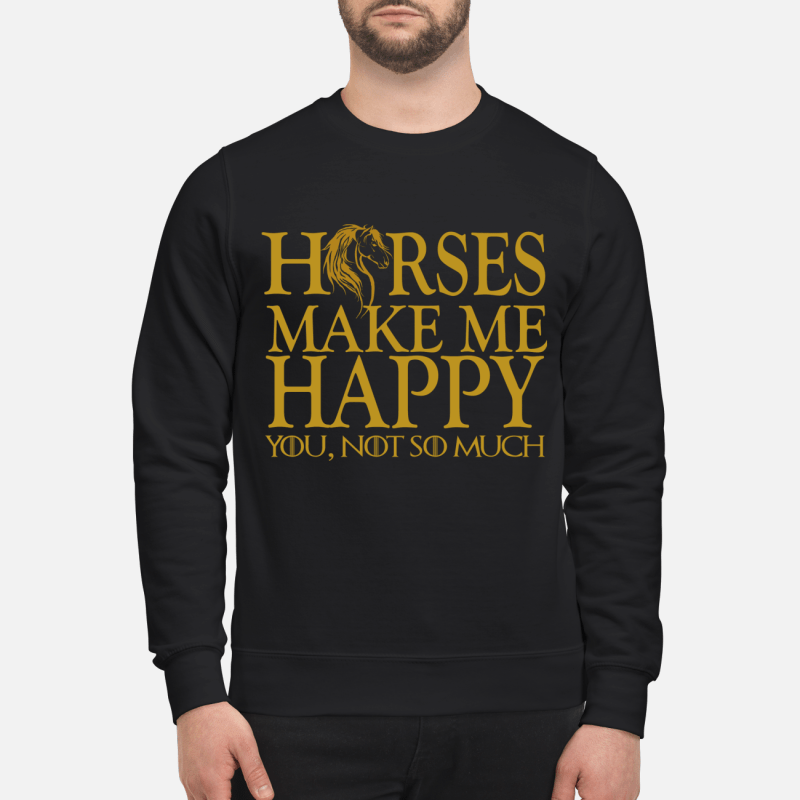 Game of Thrones horse make me happy you not so much Sweater