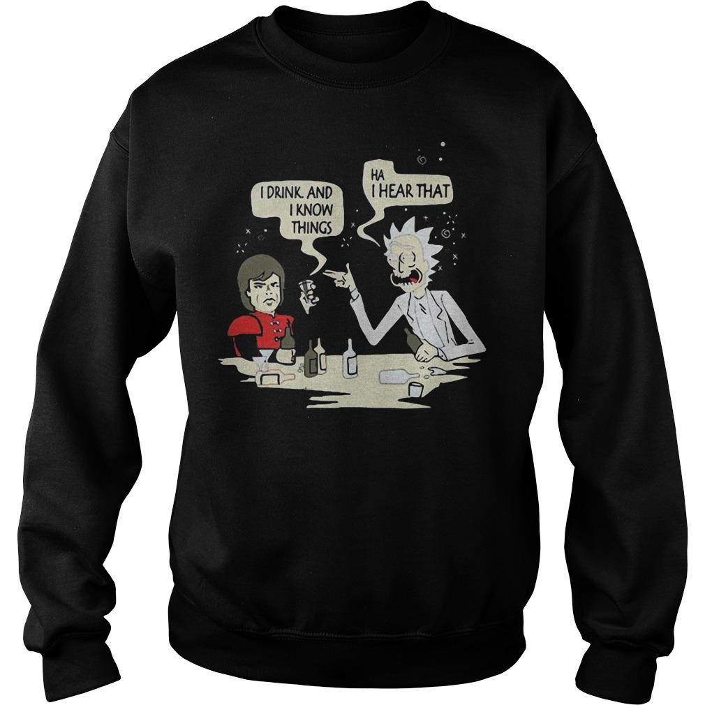 Game of Thrones Tyrion I drink and know things Rick ha I hear that Sweater