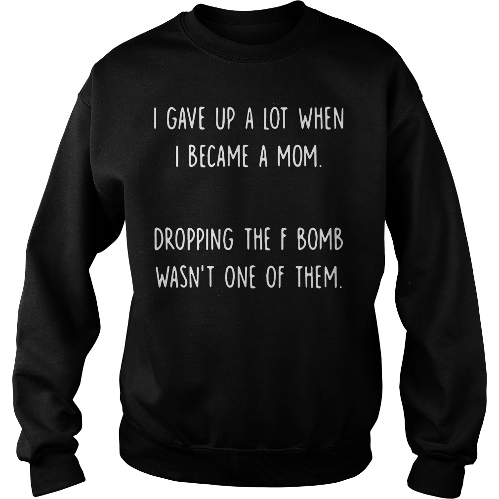 I gave up a lot when I became a mom Sweater
