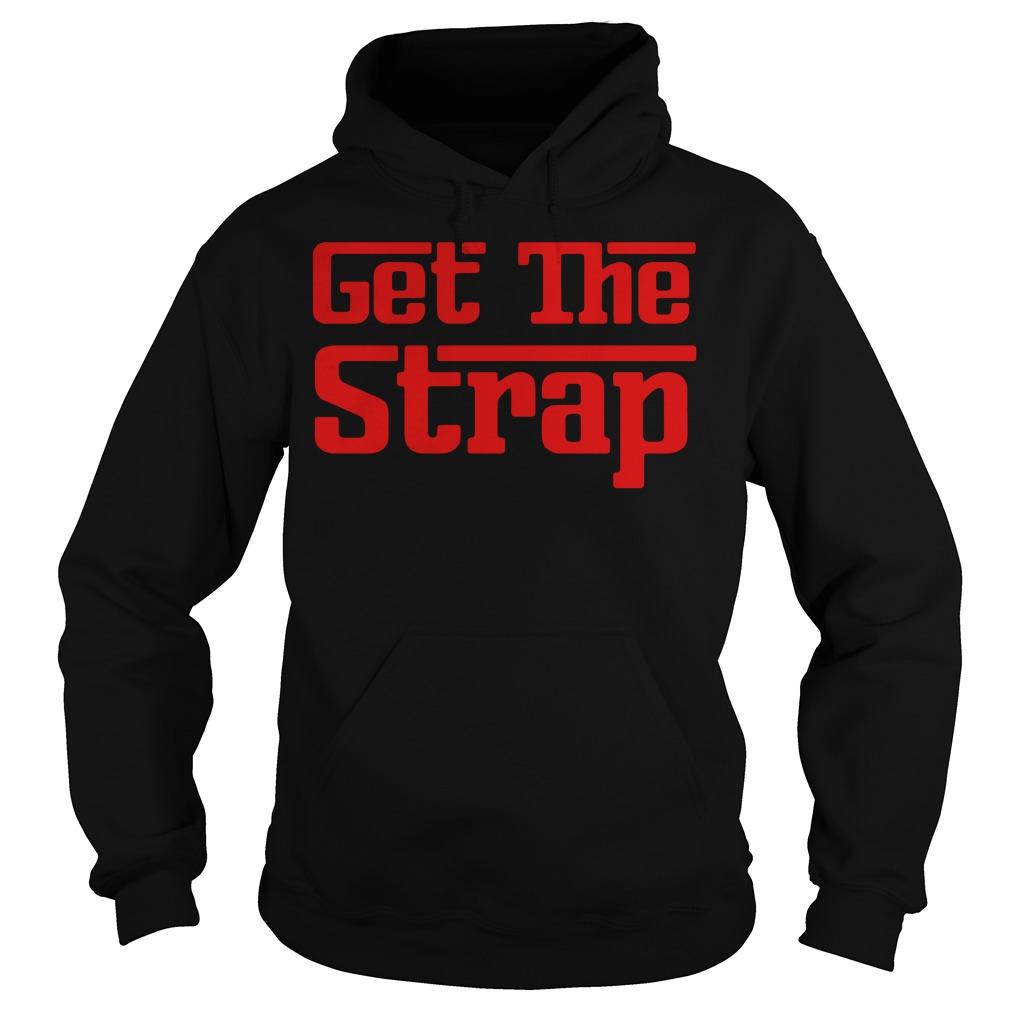 Get the strap Hoodie
