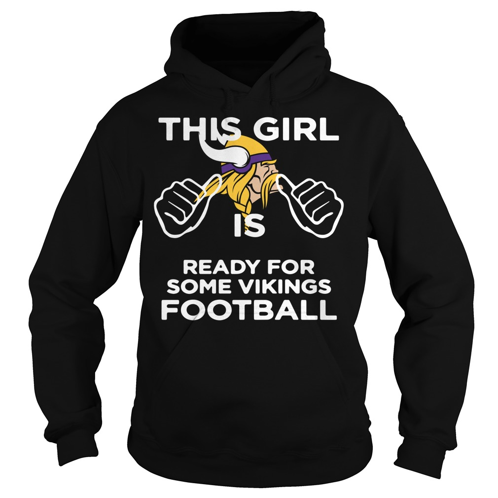 This girl is ready for some Minnesota Vikings football Hoodie