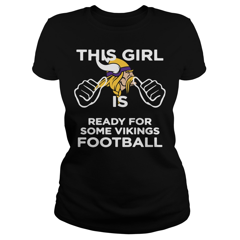 This girl is ready for some Minnesota Vikings football Ladies Tee