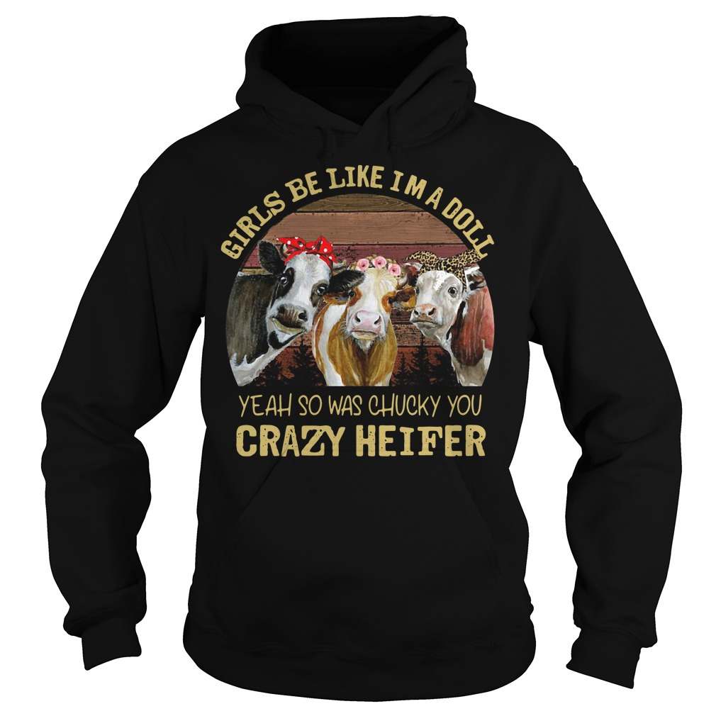 Girls be like I'm a doll yeah so was chucky you crazy heifer retro Hoodie